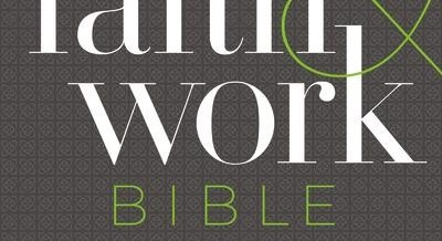Find Purpose and Passion in Your Daily Work with the <em>NIV Faith and Work Bible</em>