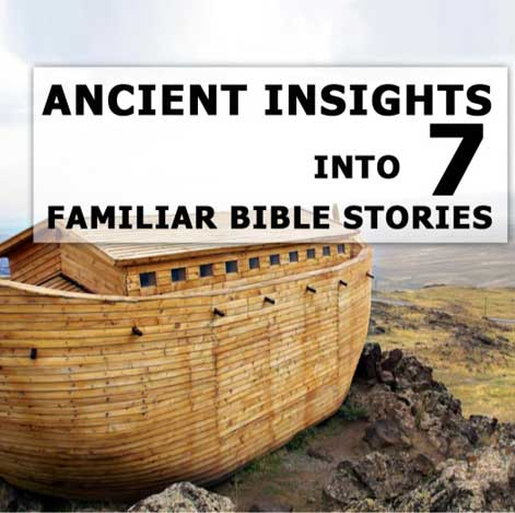 Ancient Insights into Familiar Bible Stories - 7 Day Reading Plan